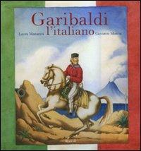 Garibaldi l'italiano. Ediz. illustrata