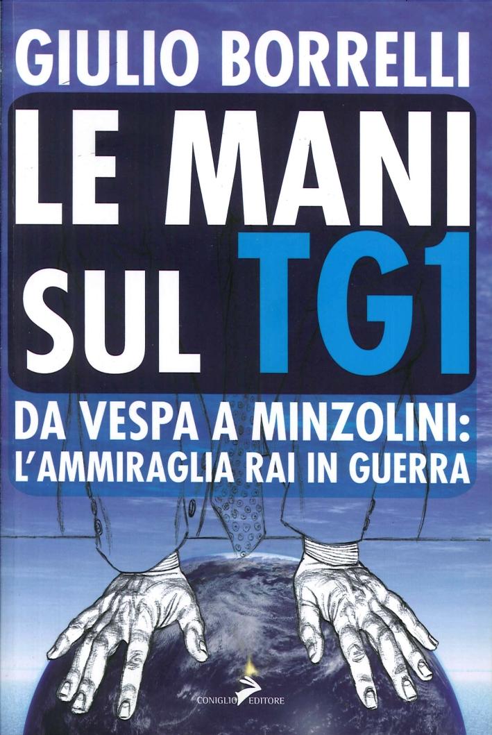 Le mani sul TG1. Da Vespa a Minzolini: l'ammiraglia RAI in guerra