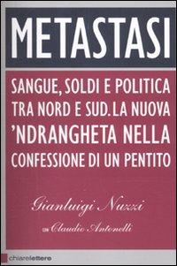 Metastasi. Sangue, Soldi e Politica tra Nord e Sud. La Nuova 'Ndrangheta nella Confessione di un Pentito.