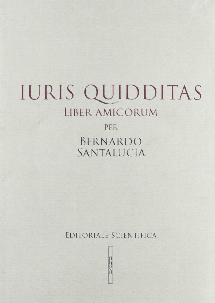 Iuris quidditas. Liber amicorum per Bernardo Santalucia