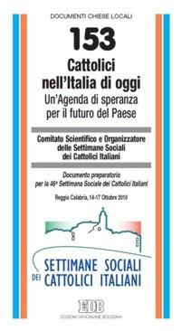 Cattolici nell'Italia di oggi. Un'agenda di speranza per il futuro del Paese. Documento preparatorio per la 46ª Settimana Sociale dei Cattolici Italiani.