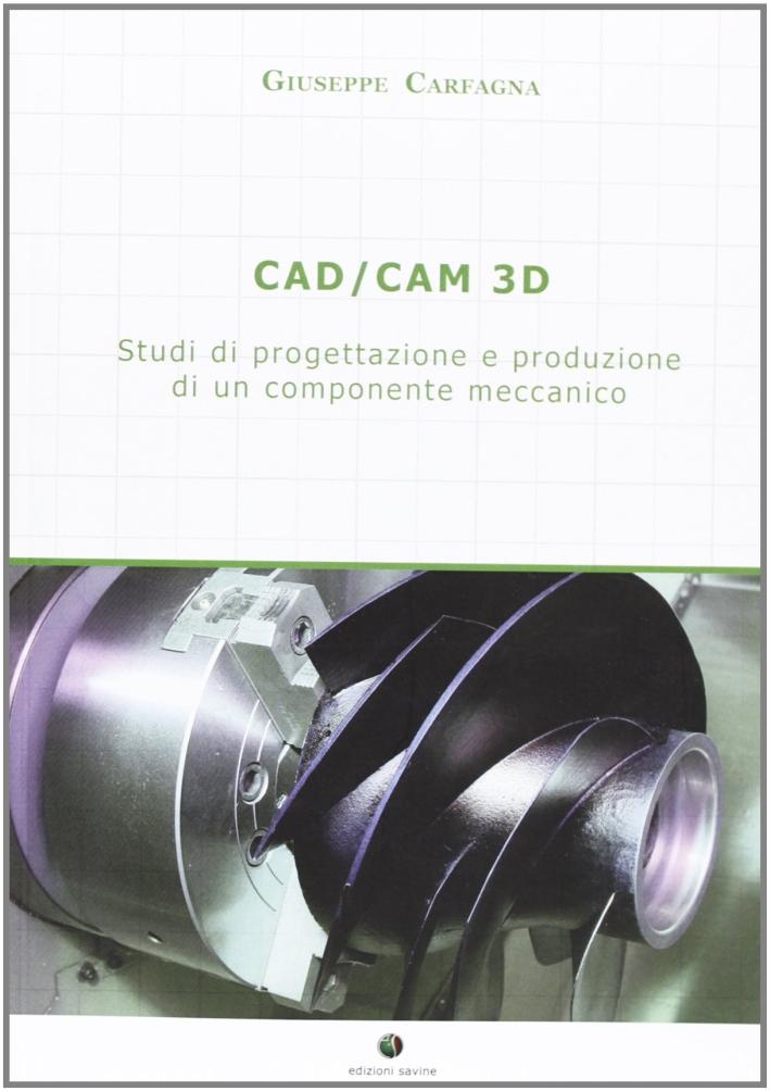 CAD/CAM 3D. Studi di progettazione e produzione di un componente meccanico.