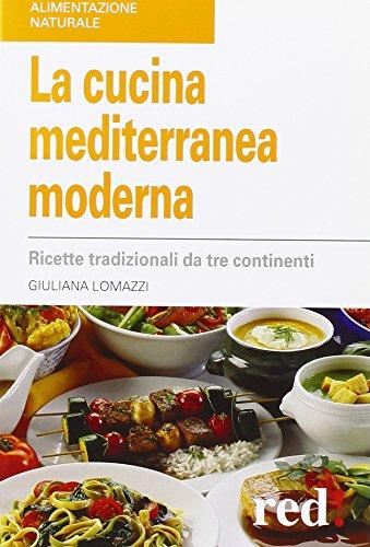 La cucina mediterranea moderna. Ricette tradizionali da tre continenti