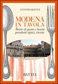 Modena in tavola. Storie di gusto e bontà. Prodotti tipici e ricette