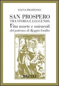 San Prospero tra Storia e Leggenda. Vita Morte e Miracoli del Patrono di Reggio Emilia