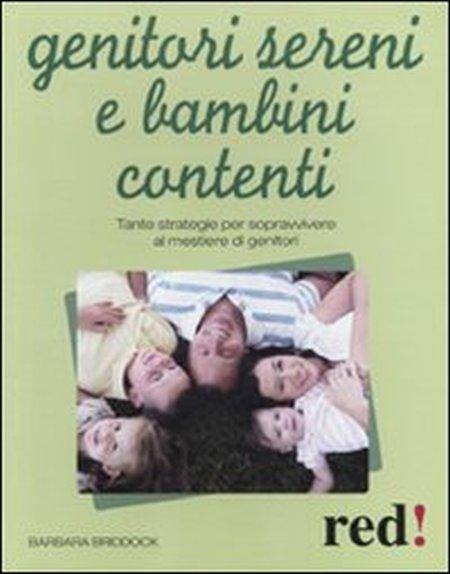 Genitori sereni e bambini contenti. Tante strategie per sopravvivere al mestiere di genitori.