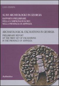 Scavi arceologici in Georgia. Rapporto preliminare della I campagna di scavo nella provincia di Aspindza. Ediz. italiana e inglese.