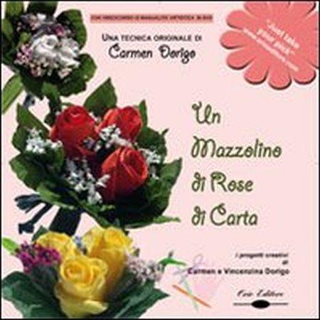 Un mazzolino di rose di carta. Una tecnica originale di Carmen Dorigo. Con DVD.
