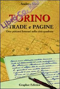Torino strade e pagine. Otto percorsi letterari nella città quadrata.