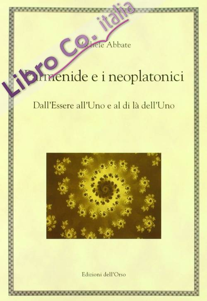 Parmenide e i neoplatonici. Dall'essere all'uno e al di là dell'uno. Ediz. multilingue