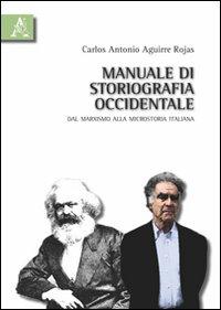 Manuale di Storiografia Occidentale. Dal Marxismo alla Microstoria Italiana.