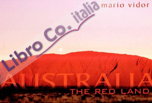 Australia. The red land. Ediz. italiana e inglese.