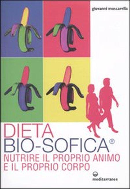 Dieta bio-sofica®. Nutrire il proprio animo e il proprio corpo.
