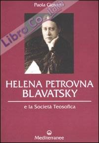 Helena Petrovna Blavatsky e la Società teosofica.