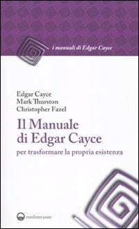 Il manuale di Edgar Cayce per trasformare la propria esistenza.