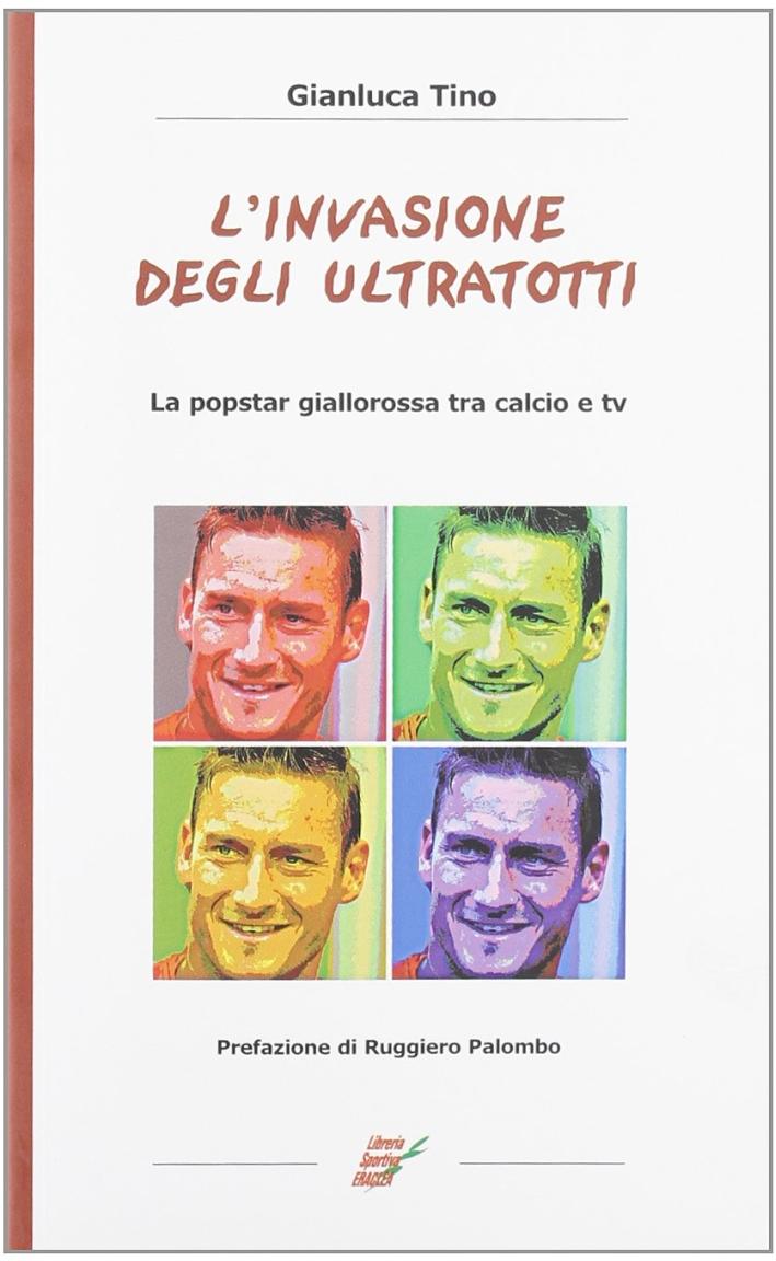 L'Invasione degli Ultratotti. La Popstar Giallorossa tra Calcio e tv.