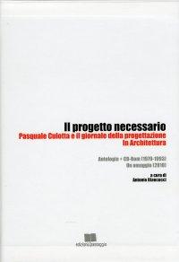 Il Progetto Necessario. Pasquale Culotta e il Giornale della Progettazione in Architettura 1979-1993-2010. [Con CD-ROM]