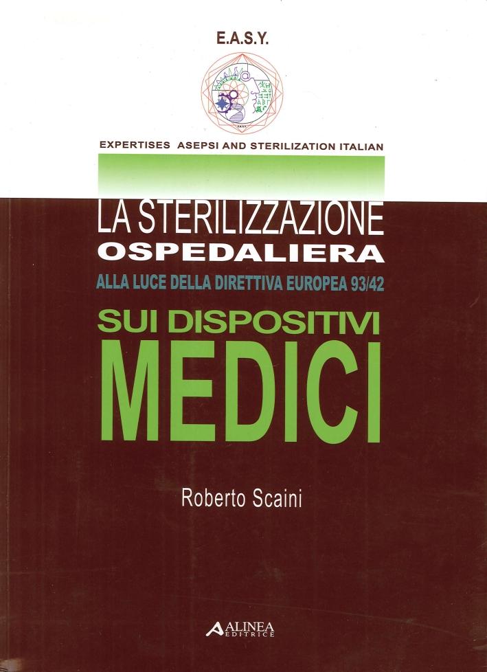La Sterilizzazione Ospedaliera. Alla Luce della Direttiva Europea 93/42 sui Dispositivi Medici