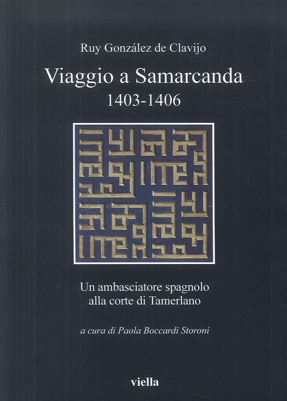 Viaggio a Samarcanda 1403-1406. Un ambasciatore spagnolo alla corte di Tamerlano.