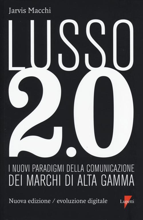 Lusso 2.0 evoluzione digitale. I nuovi paradigmi della comunicazione dei marchi di alta gamma.
