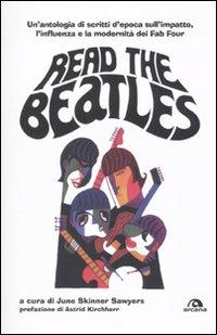 Read the Beatles. Un'antologia di scritti d'epoca sull'impatto, l'influenza e la modernità dei Fab Four