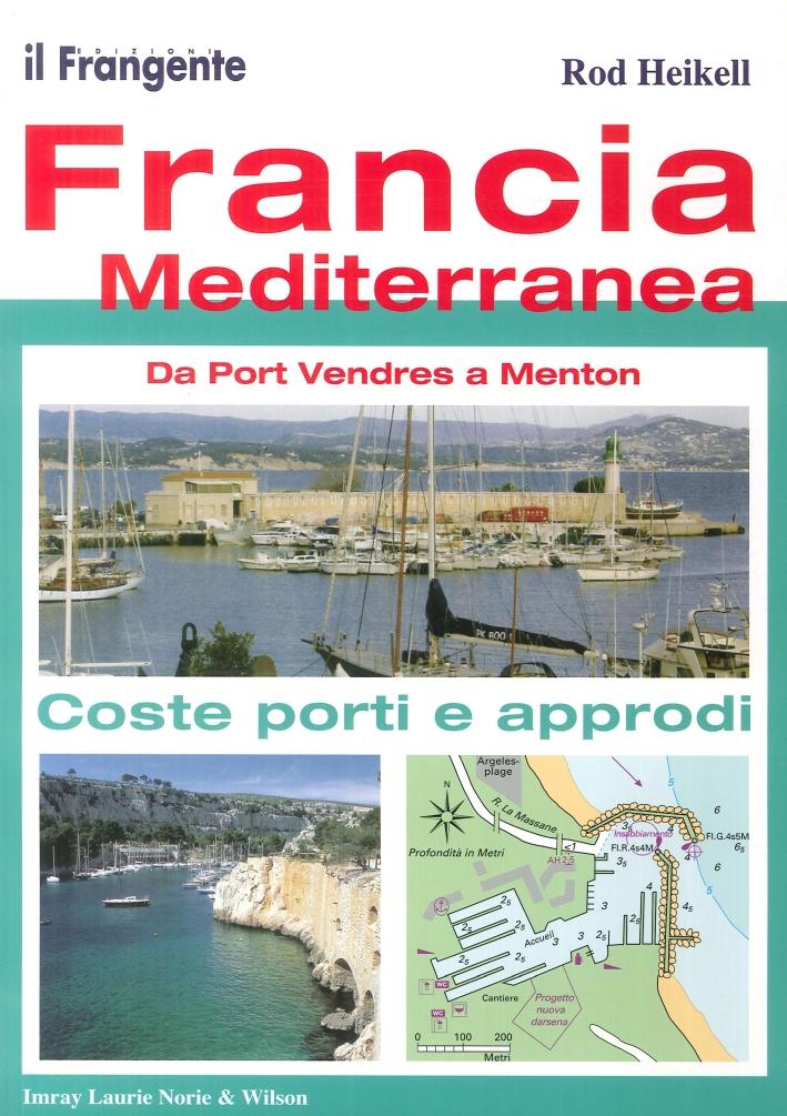 Francia Mediterranea. Da Menton a Port Vendres. Coste, Porti e Approdi.