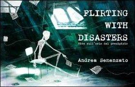 Flirting with disaster. Vite sull'orlo del precipizio.