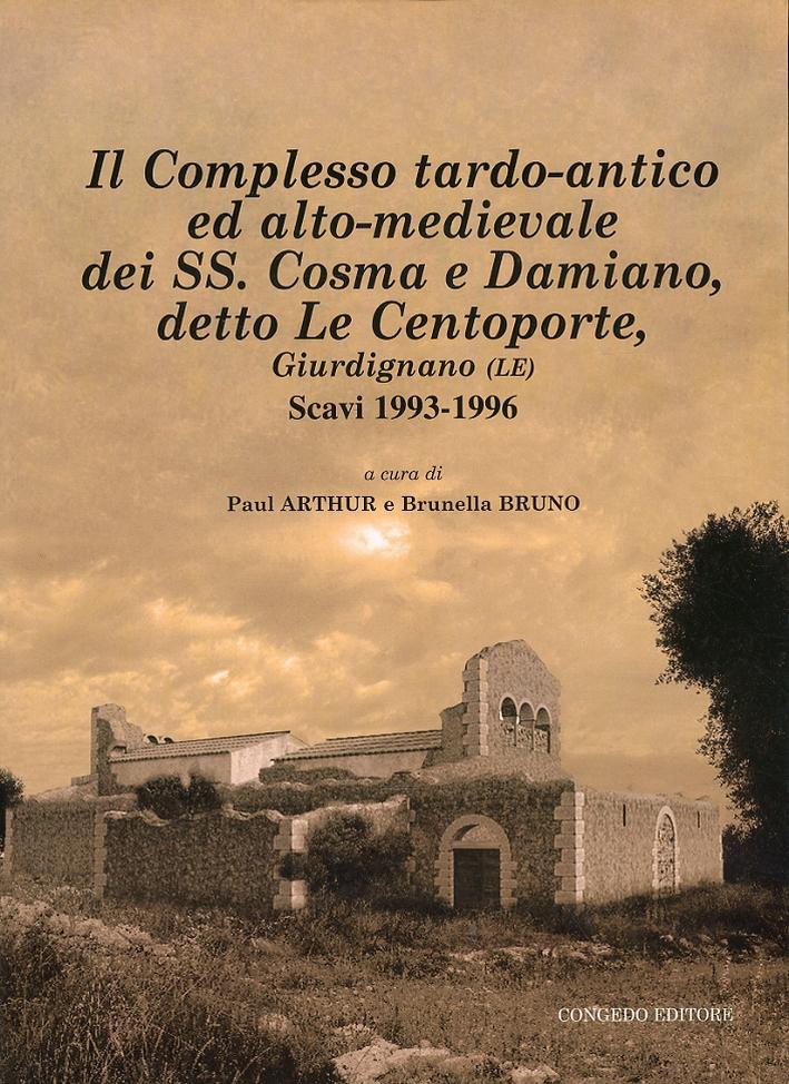 Il Complesso tardo-antico ed alto-medievale dei SS. Cosma e Damiano, detto Le Centoporte, Giurdignano. Scavi (1993-1996)