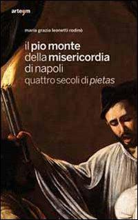 Il Pio Monte della Misericordia di Napoli. Quattro secoli di Pietas.