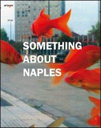 Something about Naples. Catalogo della mostra (Napoli, 3-24 maggio 2010). Ediz. italiana e inglese