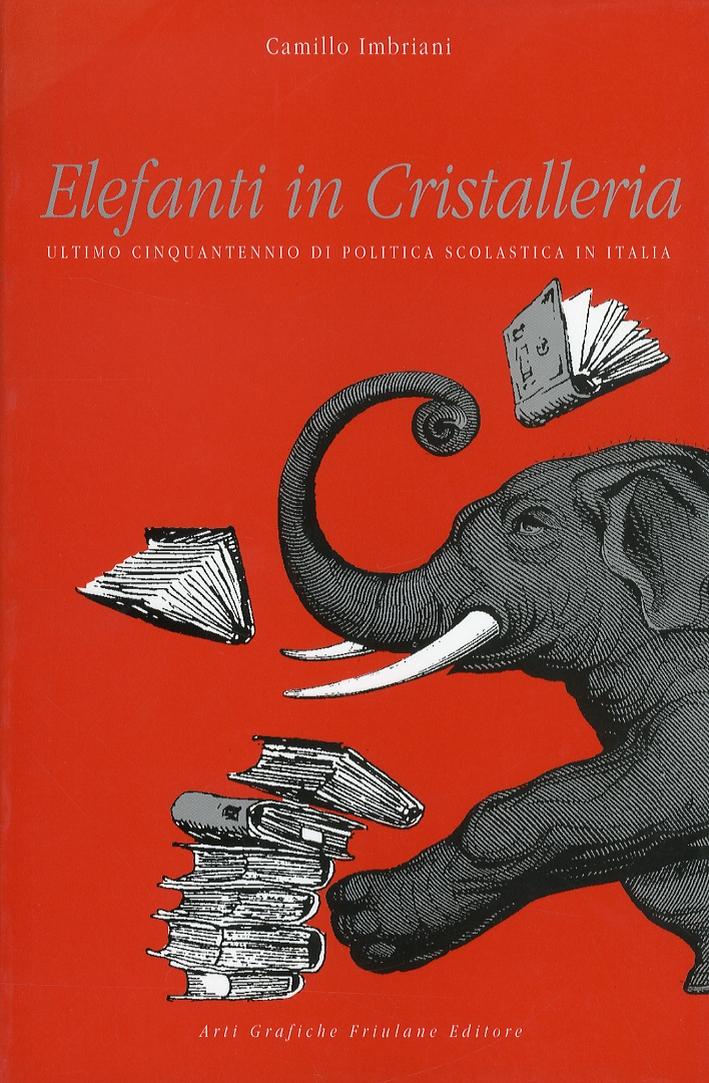 Elefanti in cristalleria. Ultimo cinquantennio di politica scolastica in Italia.