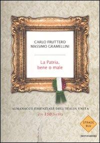La Patria , bene o male. Almanacco essenziale dell'Italia unita (in 150 date)