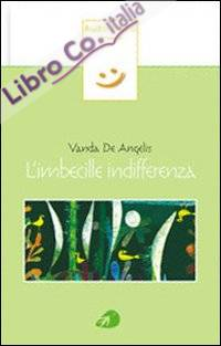 L'imbecille indifferenza. Con CD Audio