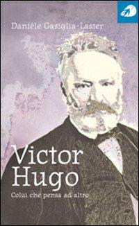 Victor Hugo. Colui che pensa ad altro