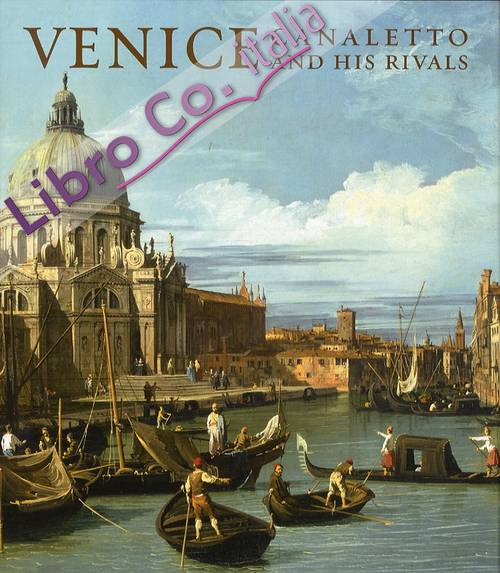 Venice. Canaletto and His Rivals