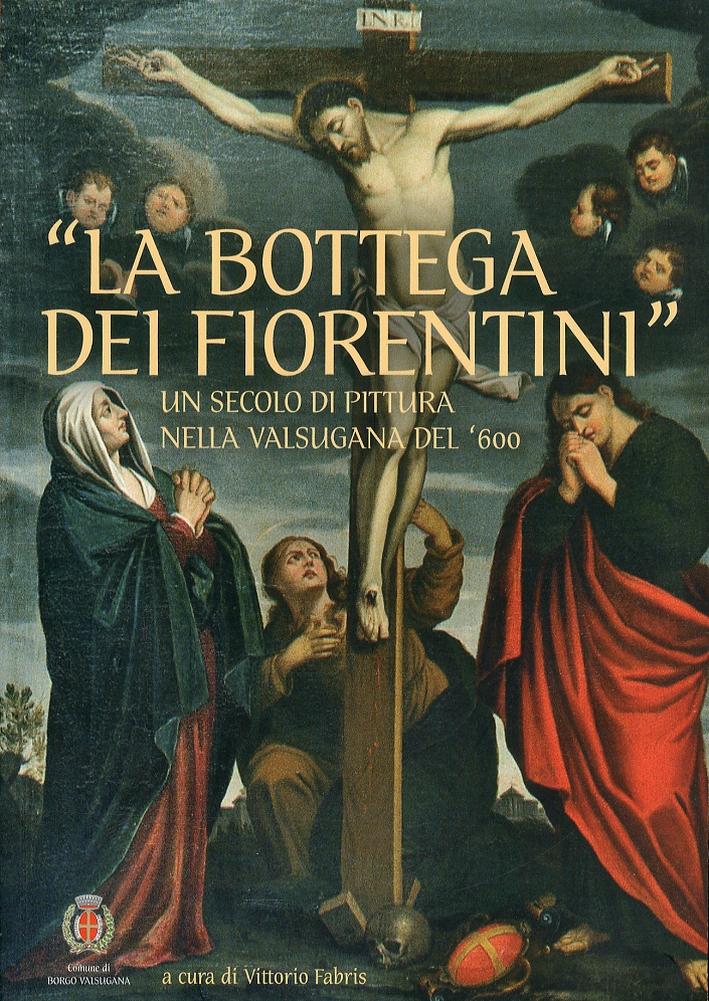 La Bottega dei Fiorentini. Un secolo di pittura nella Valsugana del '600