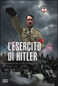 L'esercito di Hitler. Storia della macchina bellica tedesca 1939-45
