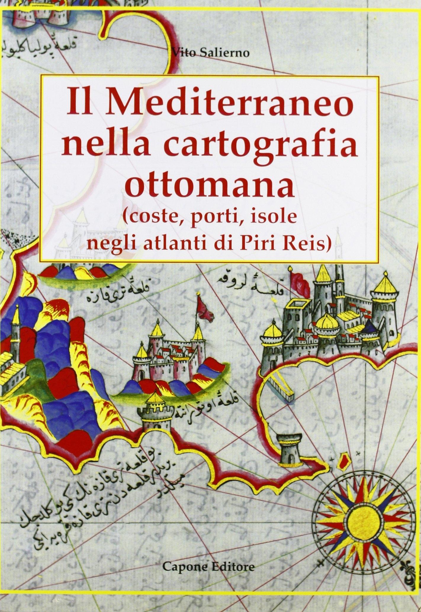 Il Mediterraneo nella Cartografia Ottomana. Coste, Porti, Isole negli Atlanti di Piri Reis