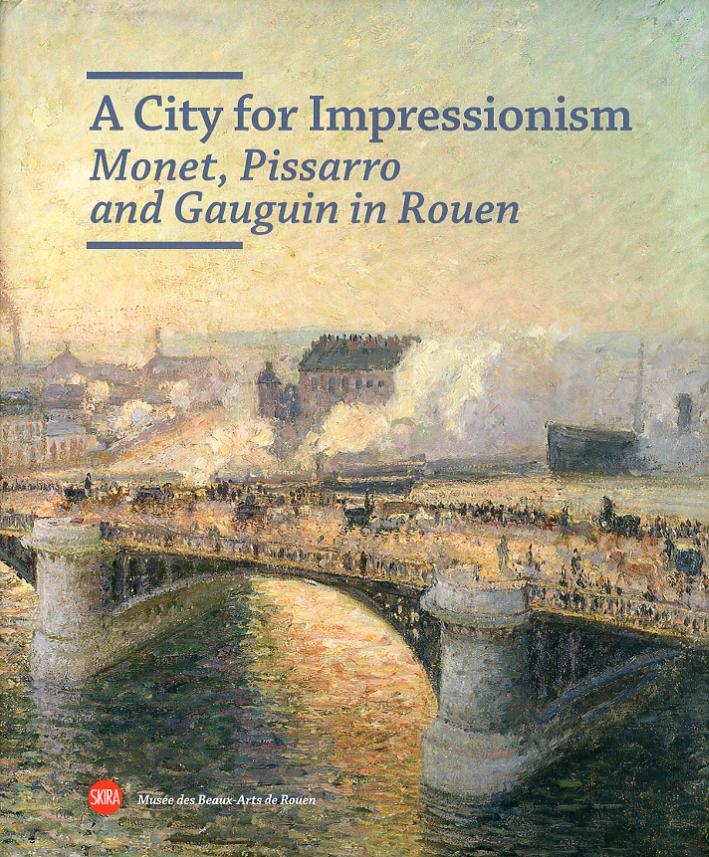A City for Impressionism. Monet, Pissarro and Gauguin in Rouen