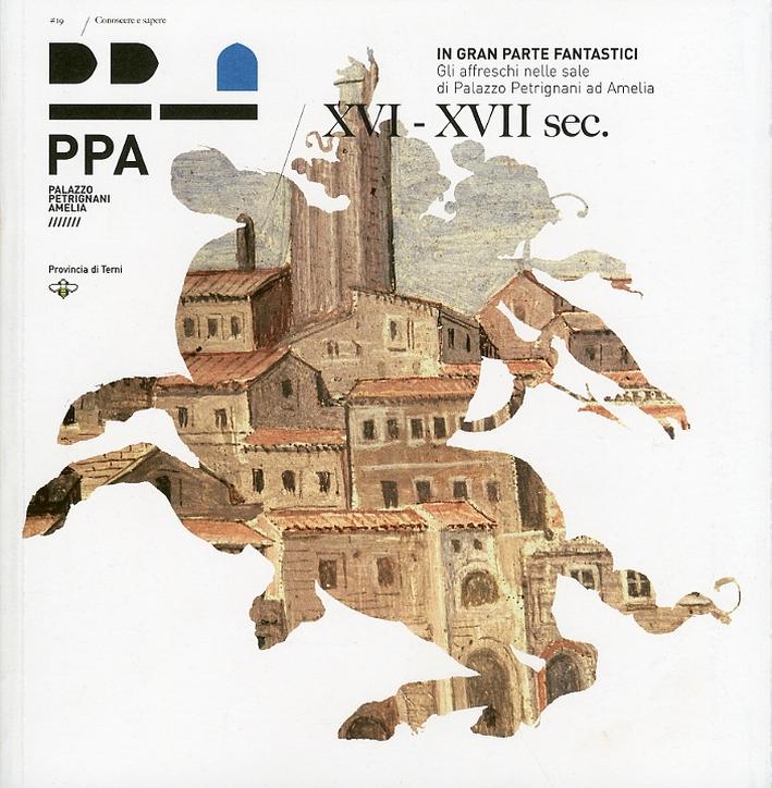 In gran parte fantastici. Gli affreschi di Palazzo Petrignani ad Amelia. XVI-XVII sec
