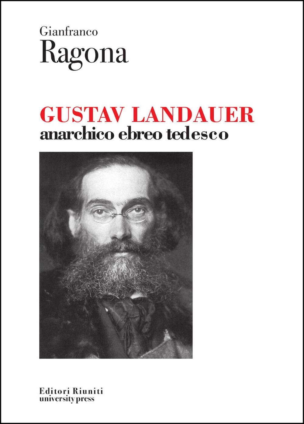 Gustav Landauer. Anarchico, ebreo, tedesco