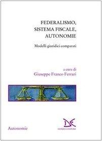 Federalismo, sistema fiscale, autonomie. Modelli giuridici comparati