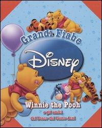 Winni the Pooh e gli amici del Bosco dei Cento Acri. Grandi fiabe. Ediz. illustrata