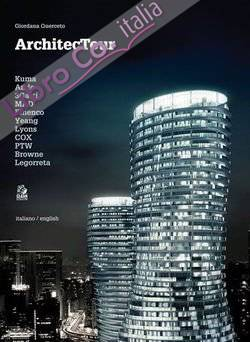 Architectour. Kuma, Ando, 3Gatti, MAD, Finenco, Yeang, Lyons, COX, PTW, Browne, Legorreta. Ediz. italiana e inglese