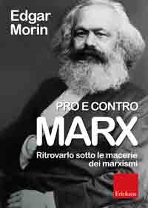 Pro e contro Marx. Ritrovarlo sotto le macerie dei marxismi