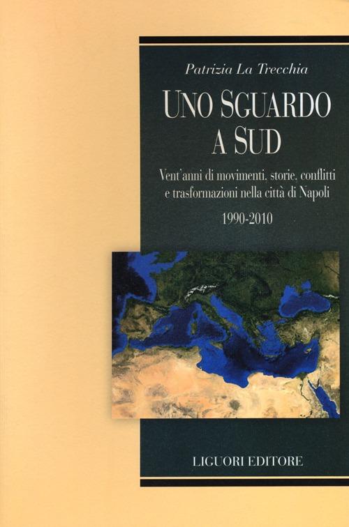 Uno Sguardo a Sud. Vent'Anni di Movimenti, Storie, Conflitti e Trasformazioni nella Città Napoli. 1990-2010