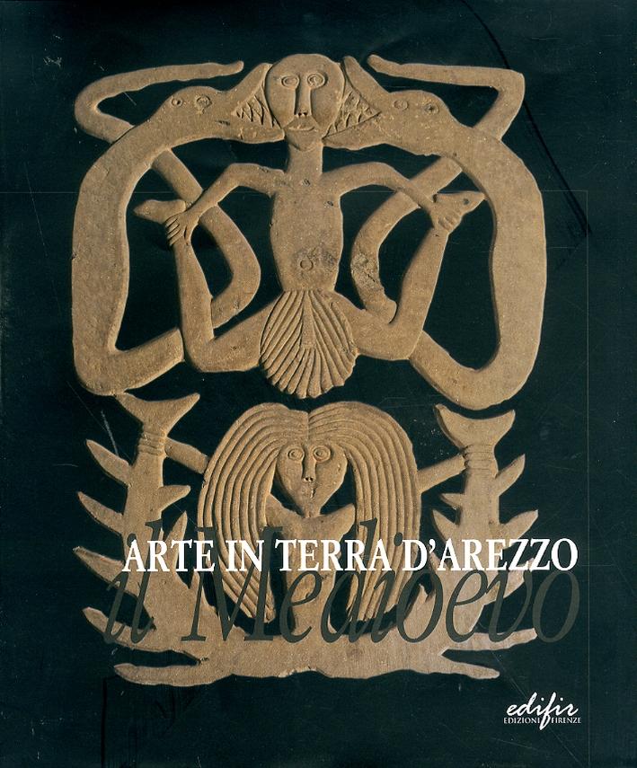 Arte in terra d'Arezzo. Il Medioevo