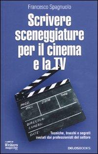 Scrivere sceneggiature  per il cinema  e la TV