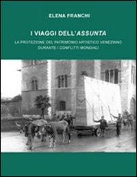 I Viaggi dell'Assunta. La Protezione del Patrimonio Artistico Veneziano Durante i Conflitti Mondiali