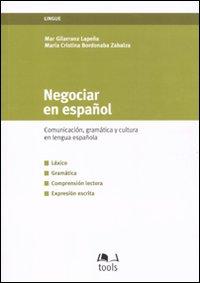 Negociar en español. Comunicacion, gramatica y cultura en lengua española